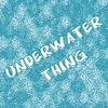 Underwater Thing – Podvodní záležitost